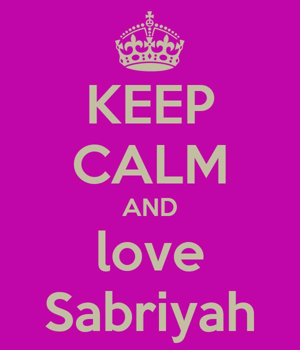 KEEP CALM AND love Sabriyah