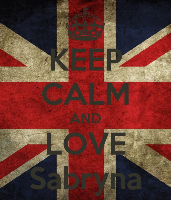 KEEP CALM AND LOVE Sabryna