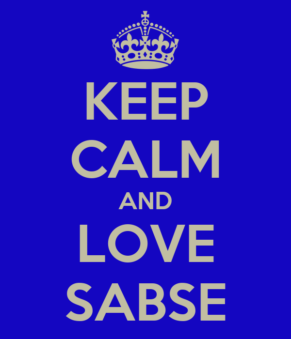 KEEP CALM AND LOVE SABSE