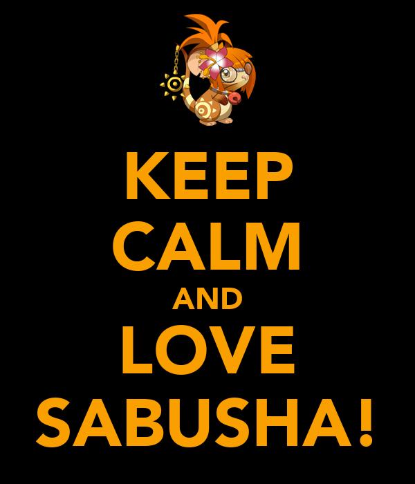 KEEP CALM AND LOVE SABUSHA!