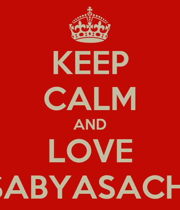 KEEP CALM AND LOVE SABYASACHI