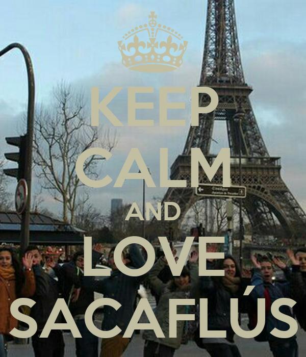 KEEP CALM AND LOVE SACAFLÚS
