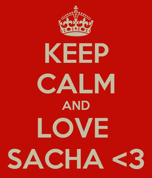KEEP CALM AND LOVE  SACHA <3