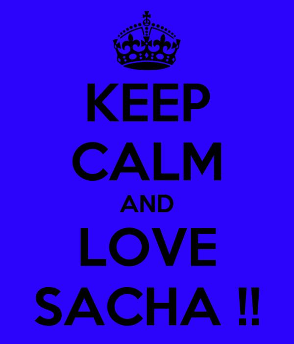 KEEP CALM AND LOVE SACHA !!