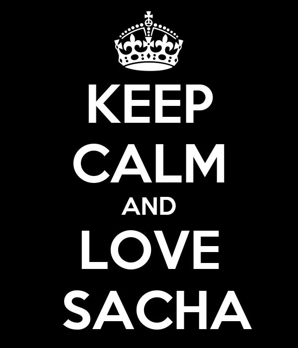 KEEP CALM AND LOVE   SACHA