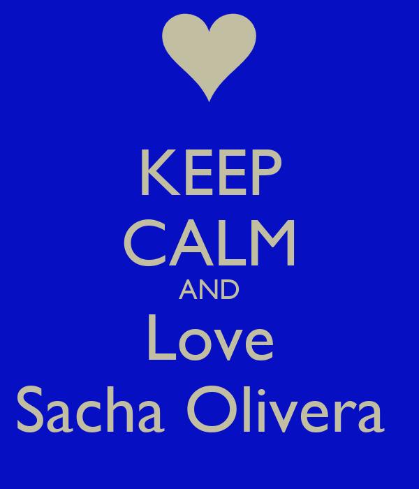 KEEP CALM AND Love Sacha Olivera