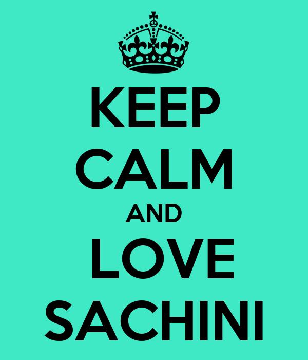 KEEP CALM AND  LOVE SACHINI