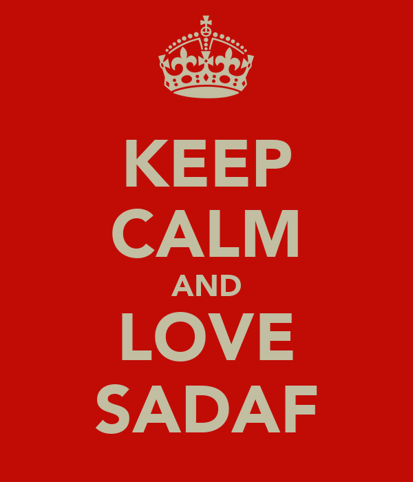 KEEP CALM AND LOVE SADAF