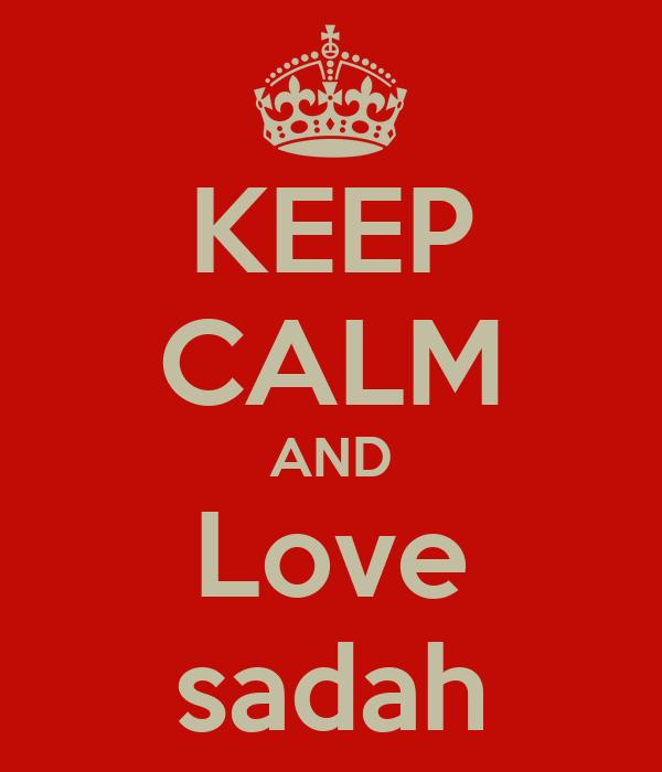 KEEP CALM AND Love sadah