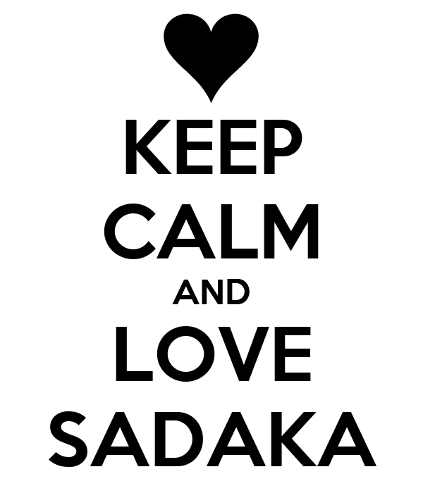 KEEP CALM AND LOVE SADAKA