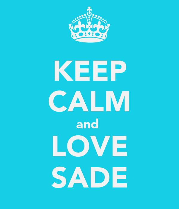 KEEP CALM and  LOVE SADE