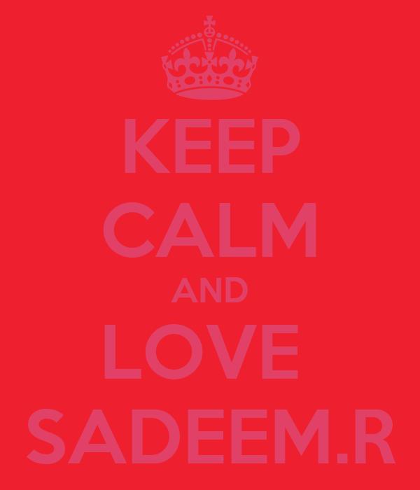 KEEP CALM AND LOVE  SADEEM.R