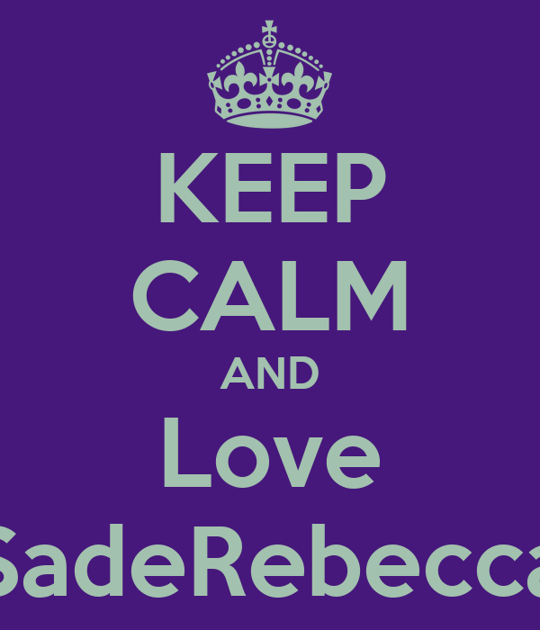 KEEP CALM AND Love SadeRebecca