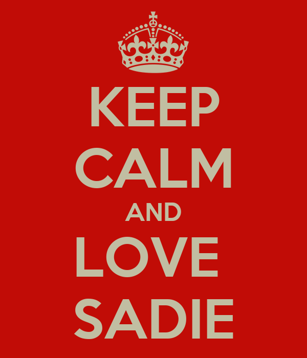 KEEP CALM AND LOVE  SADIE