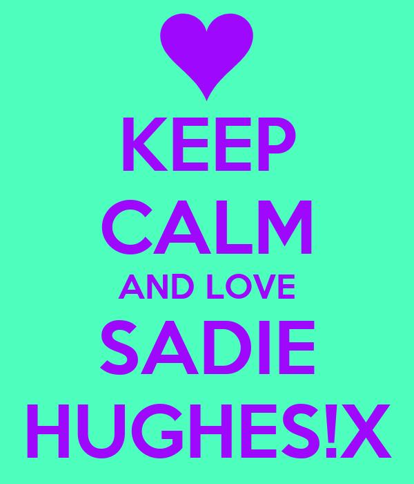 KEEP CALM AND LOVE SADIE HUGHES!X