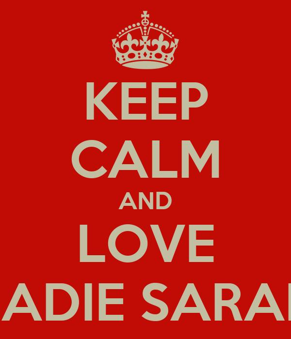 KEEP CALM AND LOVE SADIE SARAH