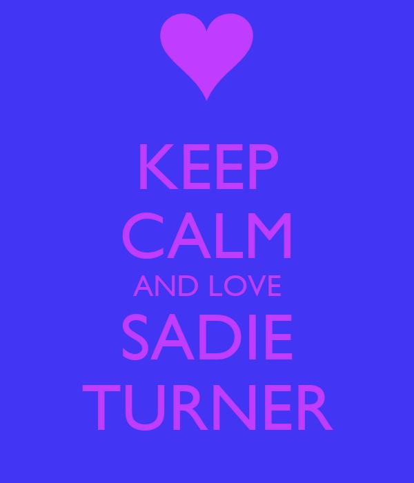 KEEP CALM AND LOVE SADIE TURNER