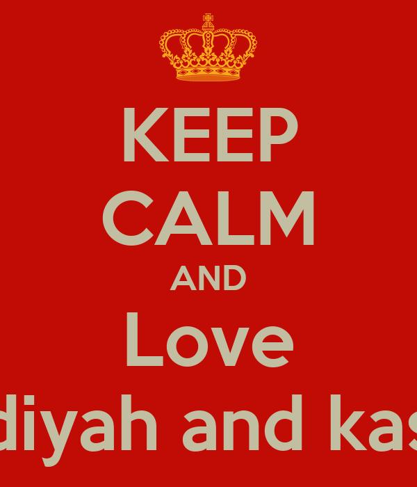 KEEP CALM AND Love Sadiyah and kasim