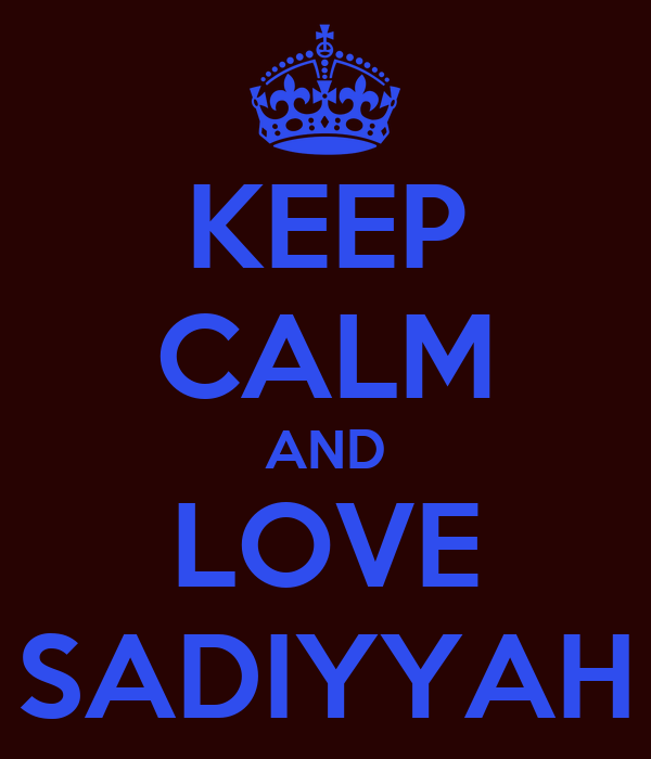 KEEP CALM AND LOVE SADIYYAH