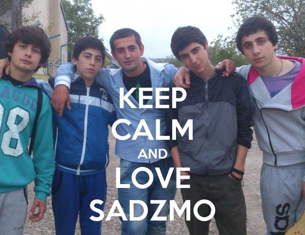 KEEP CALM AND LOVE SADZMO