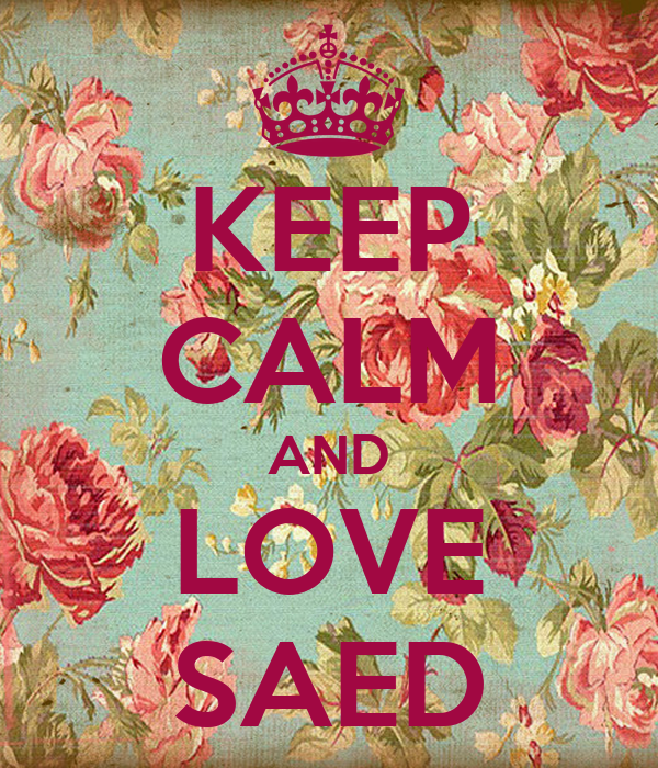 KEEP CALM AND LOVE SAED