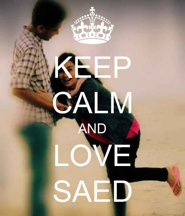KEEP CALM AND LOVE SAED
