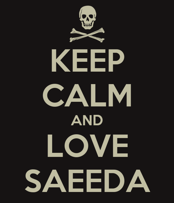 KEEP CALM AND LOVE SAEEDA
