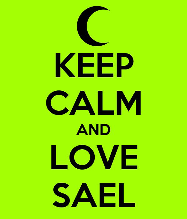 KEEP CALM AND LOVE SAEL