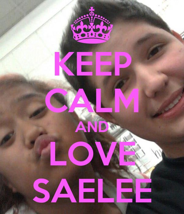 KEEP CALM AND LOVE SAELEE
