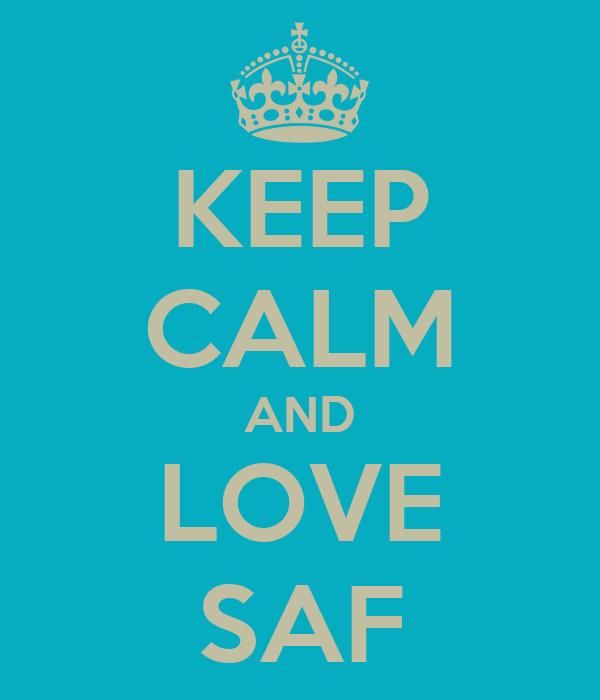 KEEP CALM AND LOVE SAF