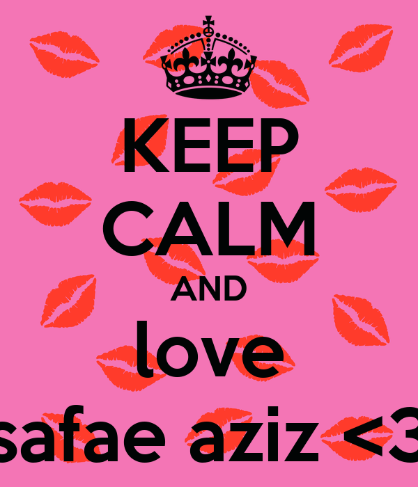 KEEP CALM AND love safae aziz <3