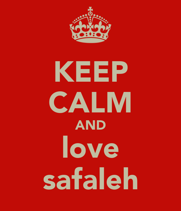 KEEP CALM AND love safaleh