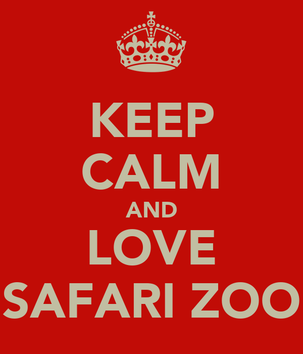 KEEP CALM AND LOVE SAFARI ZOO