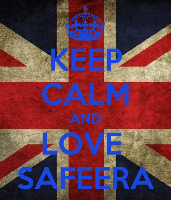 KEEP CALM AND LOVE  SAFEERA