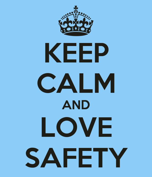 KEEP CALM AND LOVE SAFETY
