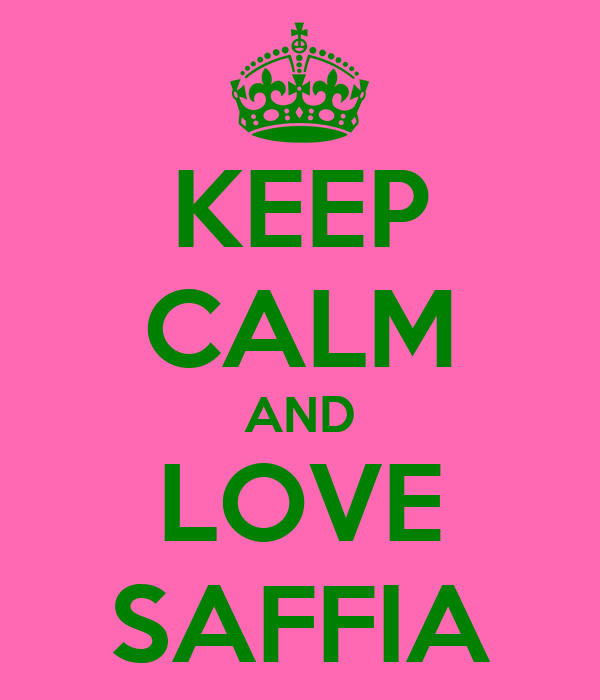 KEEP CALM AND LOVE SAFFIA