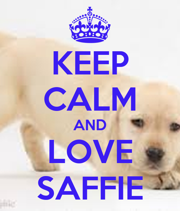 KEEP CALM AND LOVE SAFFIE