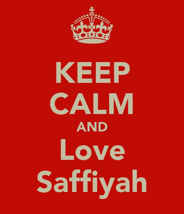 KEEP CALM AND Love Saffiyah