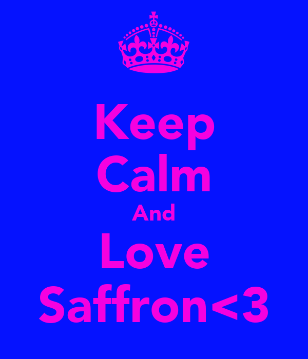 Keep Calm And Love Saffron<3