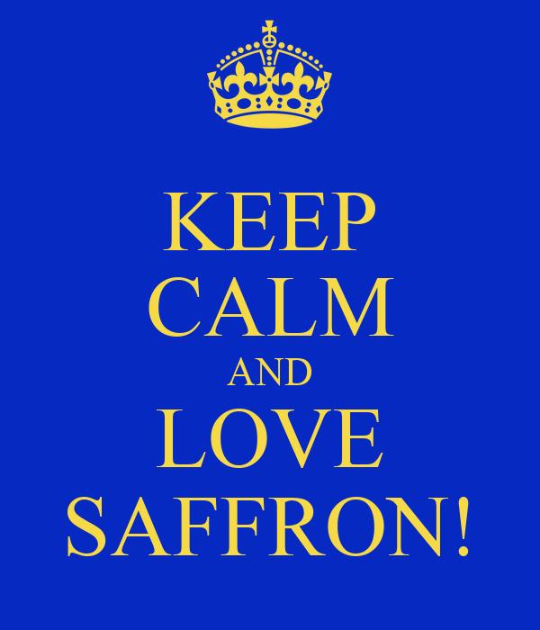KEEP CALM AND LOVE SAFFRON!