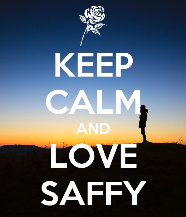 KEEP CALM AND LOVE SAFFY
