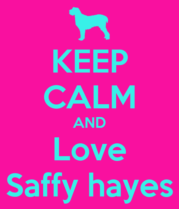 KEEP CALM AND Love Saffy hayes