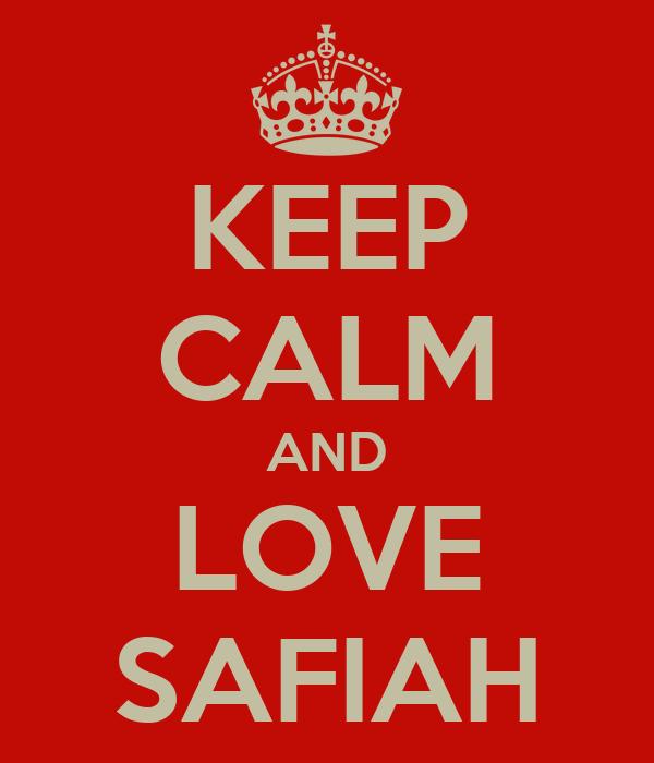 KEEP CALM AND LOVE SAFIAH