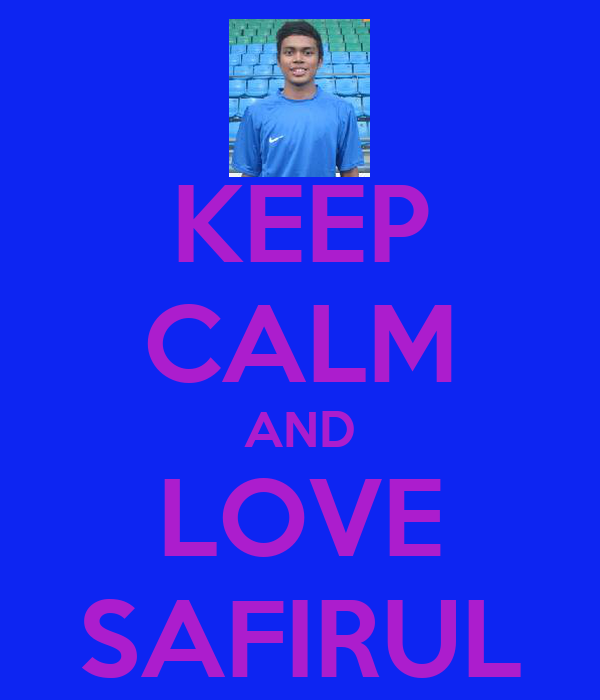 KEEP CALM AND LOVE SAFIRUL