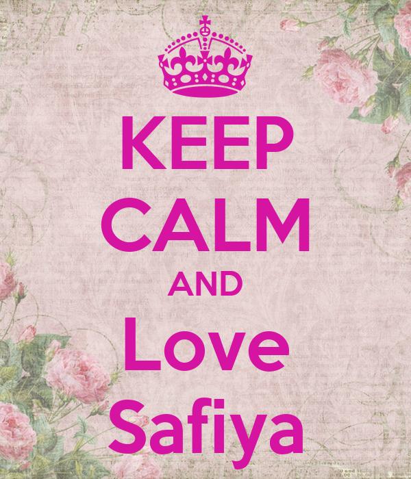 KEEP CALM AND Love Safiya