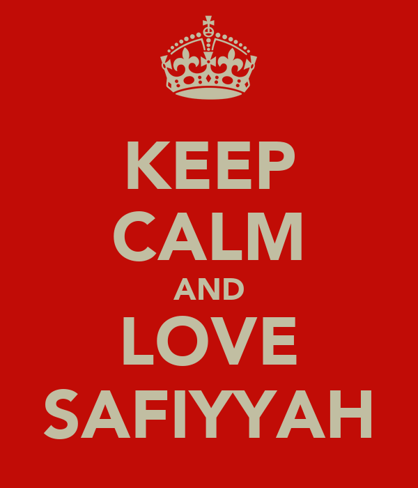 KEEP CALM AND LOVE SAFIYYAH