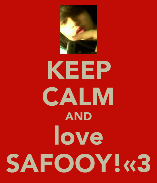 KEEP CALM AND love SAFOOY!«3