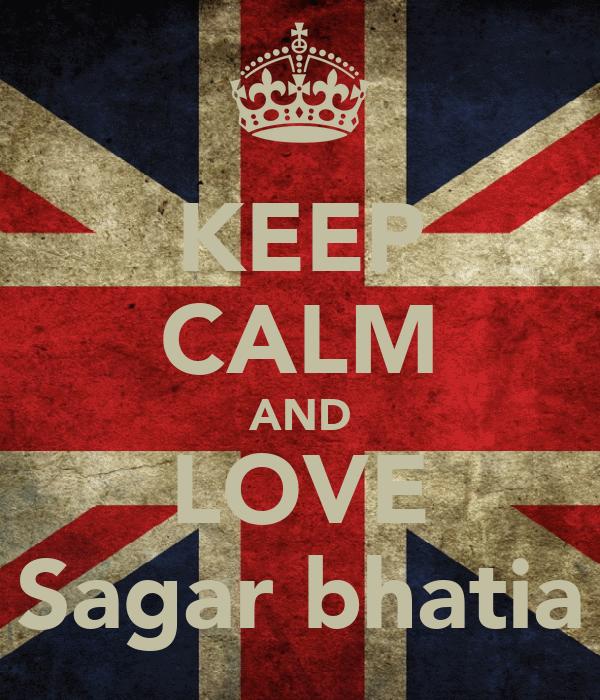KEEP CALM AND LOVE Sagar bhatia