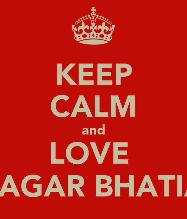 KEEP CALM and LOVE  SAGAR BHATIA