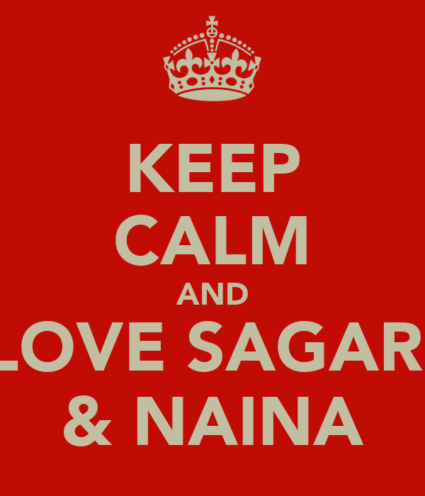 KEEP CALM AND LOVE SAGAR  & NAINA